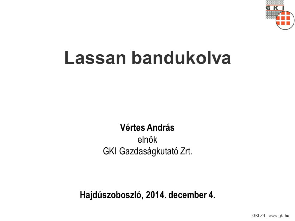 GKI Zrt., www.gki.hu Hajdúszoboszló, 2014.december 4.