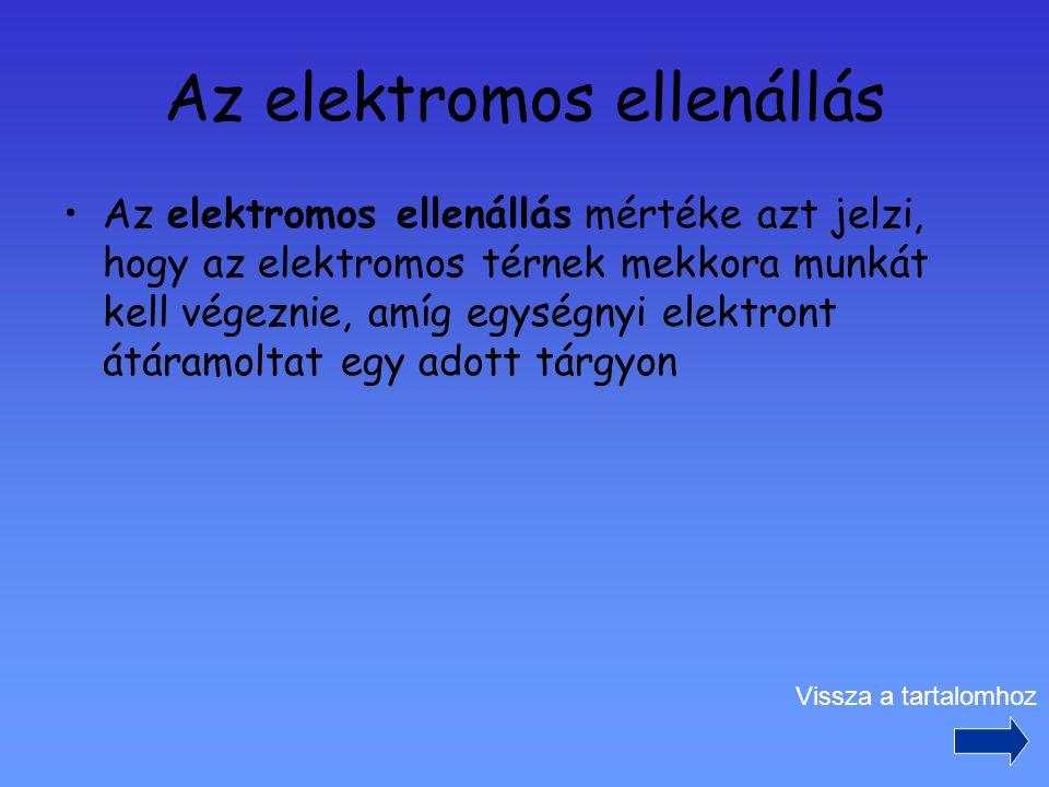 Az elektromos ellenállás Az elektromos ellenállás mértéke azt jelzi, hogy az elektromos térnek mekkora munkát kell végeznie, amíg egységnyi elektront