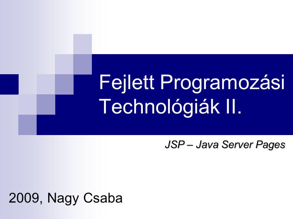 Fejlett Programozási Technológiák II. 2009, Nagy Csaba JSP – Java Server Pages