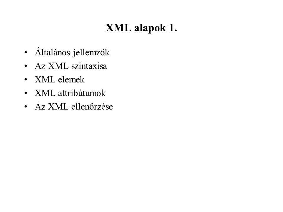 XML alapok 1. Általános jellemzők Az XML szintaxisa XML elemek XML attribútumok Az XML ellenőrzése