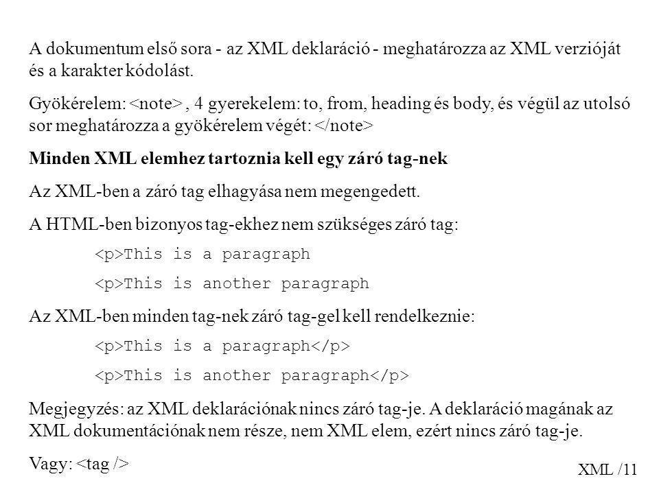 XML /11 A dokumentum első sora - az XML deklaráció - meghatározza az XML verzióját és a karakter kódolást. Gyökérelem:, 4 gyerekelem: to, from, headin