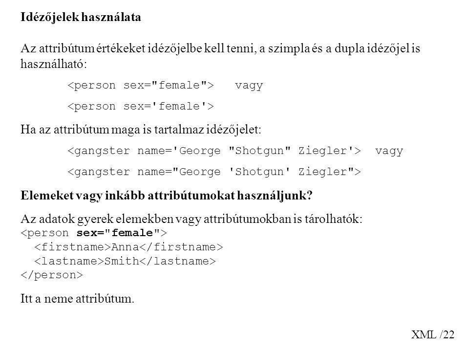 XML /22 Idézőjelek használata Az attribútum értékeket idézőjelbe kell tenni, a szimpla és a dupla idézőjel is használható: vagy Ha az attribútum maga