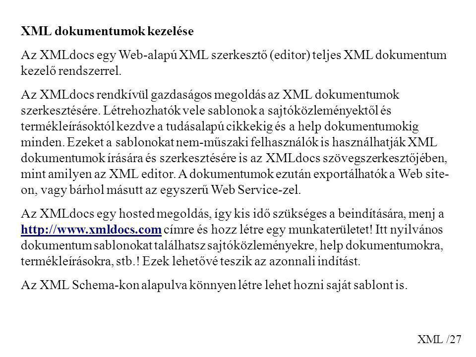 XML /27 XML dokumentumok kezelése Az XMLdocs egy Web-alapú XML szerkesztő (editor) teljes XML dokumentum kezelő rendszerrel. Az XMLdocs rendkívül gazd