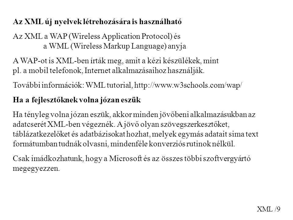 XML /9 Az XML új nyelvek létrehozására is használható Az XML a WAP (Wireless Application Protocol) és a WML (Wireless Markup Language) anyja A WAP-ot