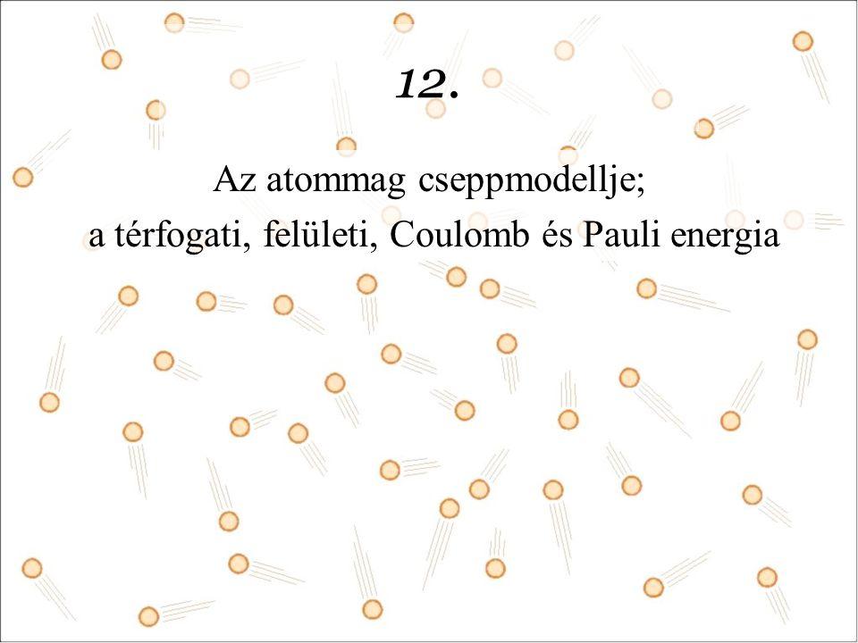 12. Az atommag cseppmodellje; a térfogati, felületi, Coulomb és Pauli energia
