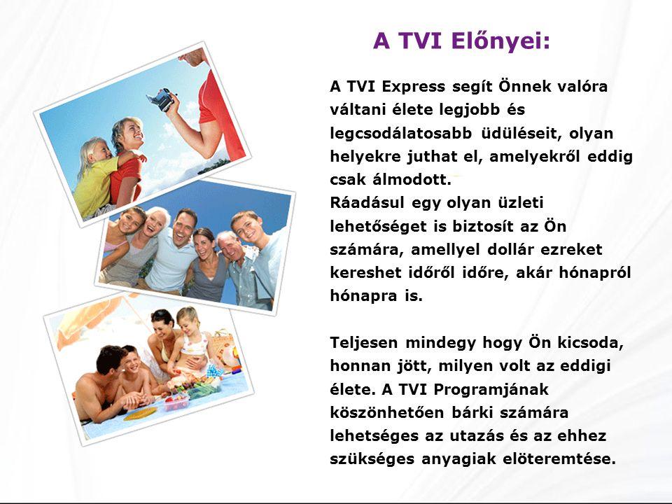 A TVI Előnyei: A TVI Express segít Önnek valóra váltani élete legjobb és legcsodálatosabb üdüléseit, olyan helyekre juthat el, amelyekről eddig csak álmodott.