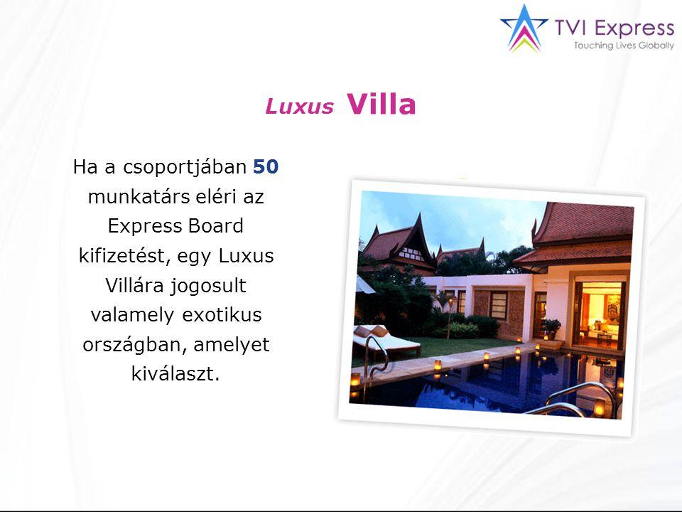 Ha a csoportjában 50 munkatárs eléri az Express Board kifizetést, egy Luxus Villára jogosult valamely exotikus országban, amelyet kiválaszt.