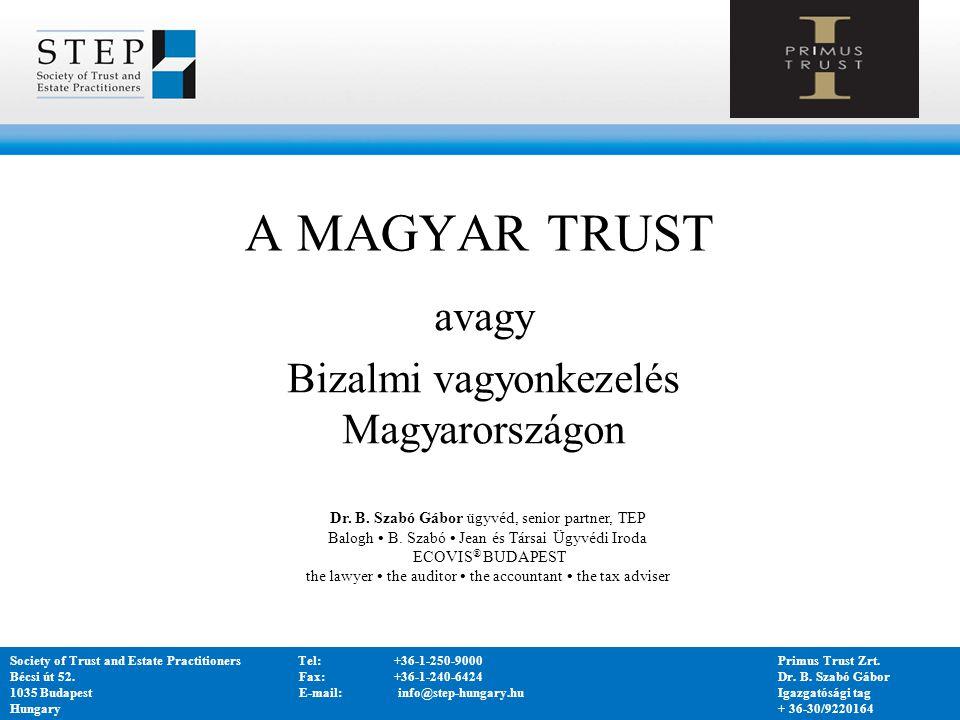  A bizalmi vagyonkezelés gazdasági indokoltsága  De lege lata: a bizalmi vagyonkezelés hazai szabályozása az új Ptk-ban  De lege ferenda: magánjogi hot topics  Röviden az alapítványi szabályok változásáról: az alapítvány, mint a jövő vagyonkezelésének lehetséges eszköze TARTALOM Society of Trust and Estate PractitionersTel:+36-1-250-9000Primus Trust Zrt.