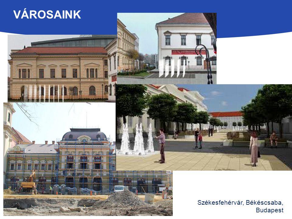 Székesfehérvár, Békéscsaba, Budapest VÁROSAINK