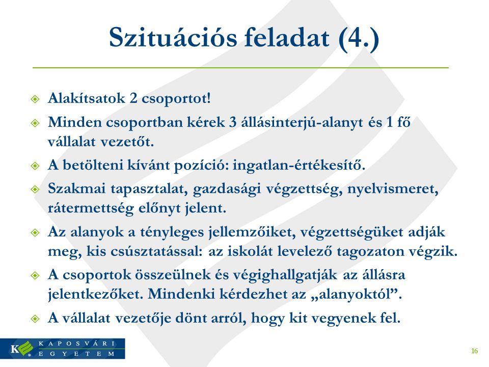 Szituációs feladat (4.)  Alakítsatok 2 csoportot!  Minden csoportban kérek 3 állásinterjú-alanyt és 1 fő vállalat vezetőt.  A betölteni kívánt pozí
