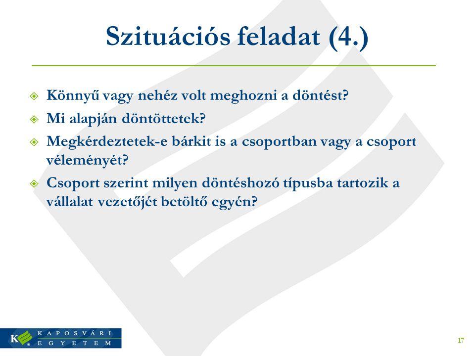Szituációs feladat (4.)  Könnyű vagy nehéz volt meghozni a döntést?  Mi alapján döntöttetek?  Megkérdeztetek-e bárkit is a csoportban vagy a csopor