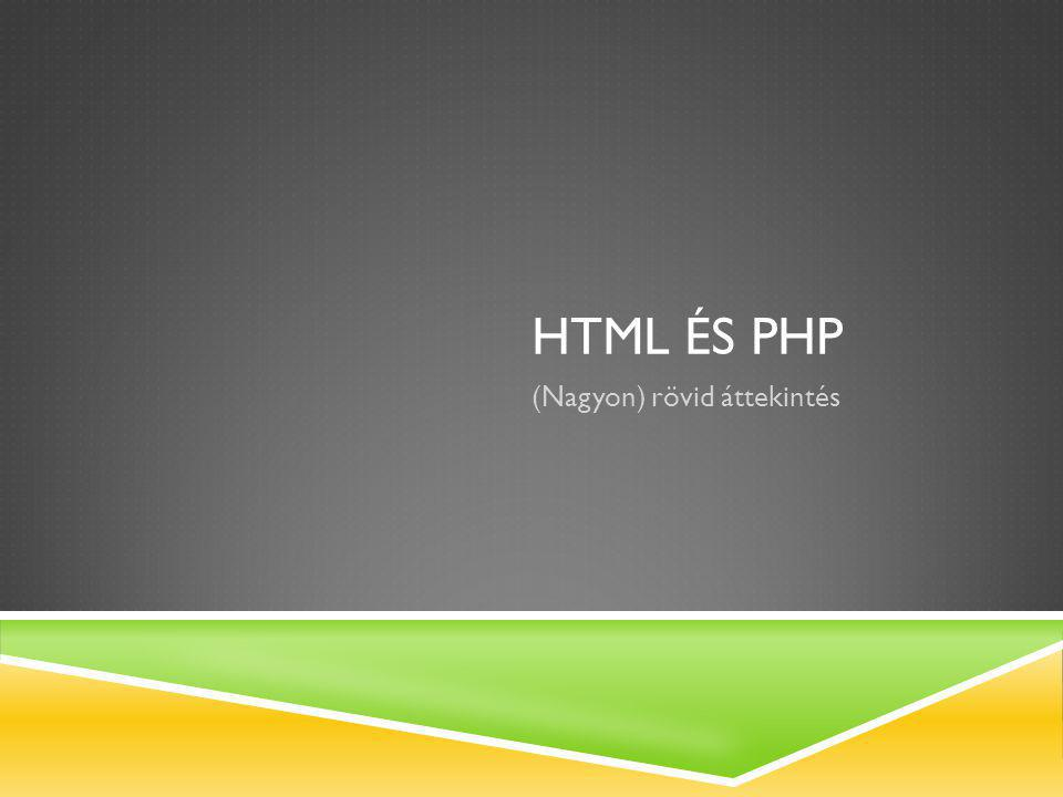 HTML ÉS PHP (Nagyon) rövid áttekintés