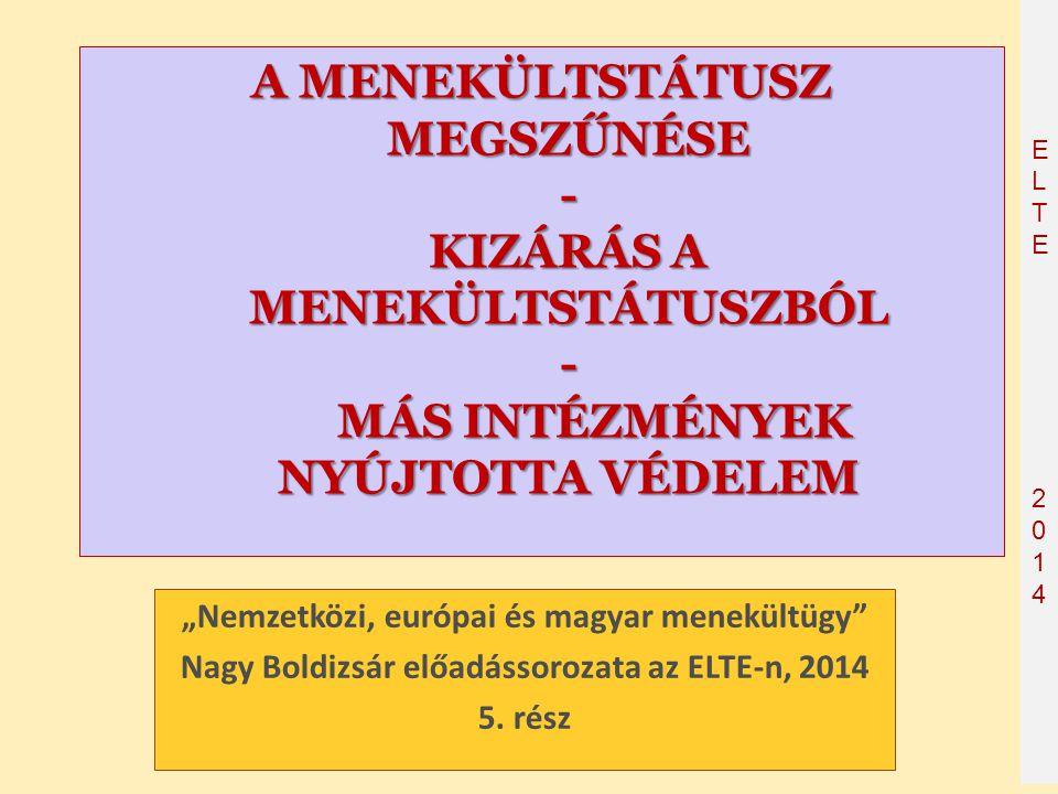 """ELTE2014 ELTE2014 A MENEKÜLTSTÁTUSZ MEGSZŰNÉSE - KIZÁRÁS A MENEKÜLTSTÁTUSZBÓL - MÁS INTÉZMÉNYEK NYÚJTOTTA VÉDELEM """"Nemzetközi, európai és magyar menek"""