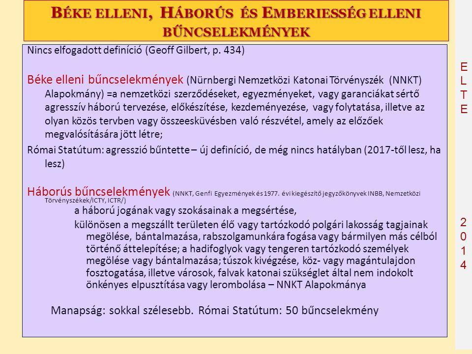 ELTE2014 ELTE2014 B ÉKE ELLENI, H ÁBORÚS ÉS E MBERIESSÉG ELLENI BŰNCSELEKMÉNYEK Nincs elfogadott definíció (Geoff Gilbert, p. 434) Béke elleni bűncsel