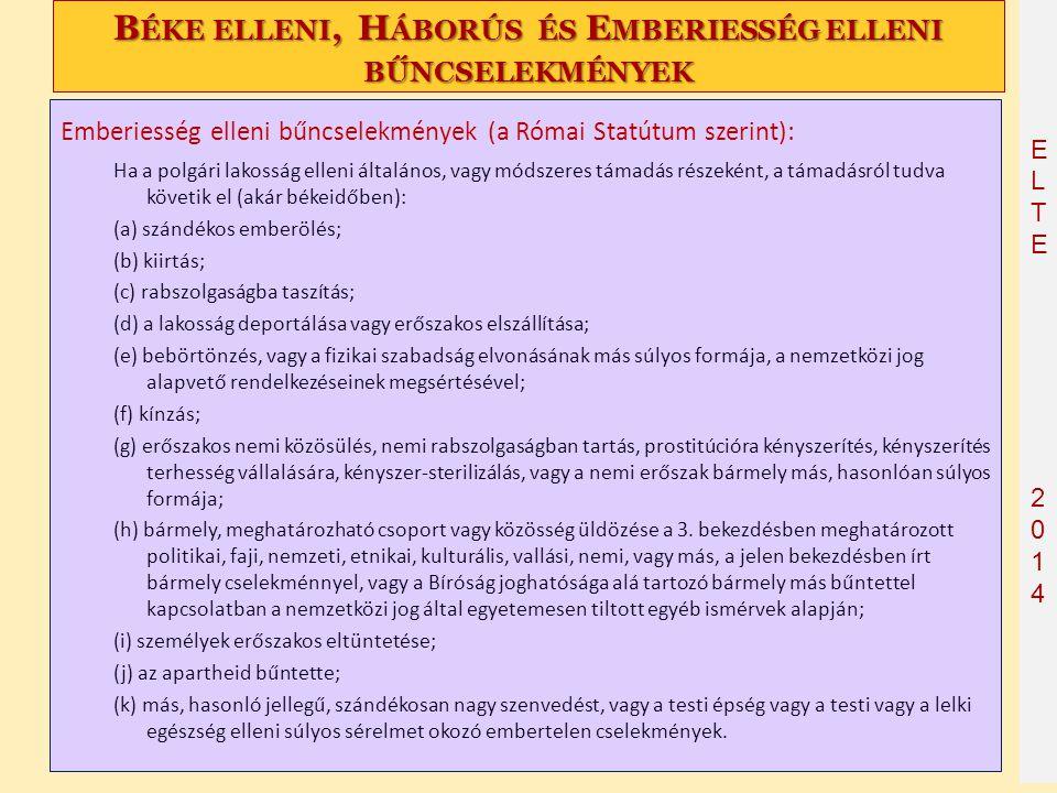 ELTE2014 ELTE2014 B ÉKE ELLENI, H ÁBORÚS ÉS E MBERIESSÉG ELLENI BŰNCSELEKMÉNYEK Emberiesség elleni bűncselekmények (a Római Statútum szerint): Ha a po
