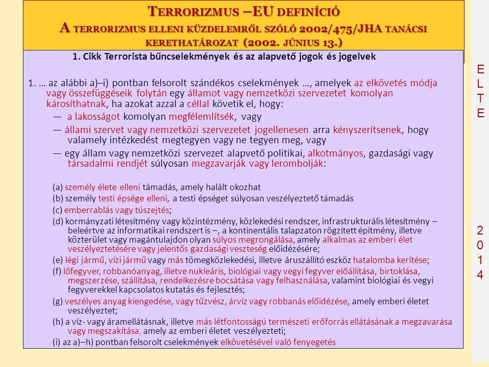 ELTE2014 ELTE2014 T ERRORIZMUS –EU DEFINÍCIÓ A TERRORIZMUS ELLENI KÜZDELEMRŐL SZÓLÓ 2002/475/JHA TANÁCSI KERETHATÁROZAT (2002. JÚNIUS 13.) 1. Cikk Ter