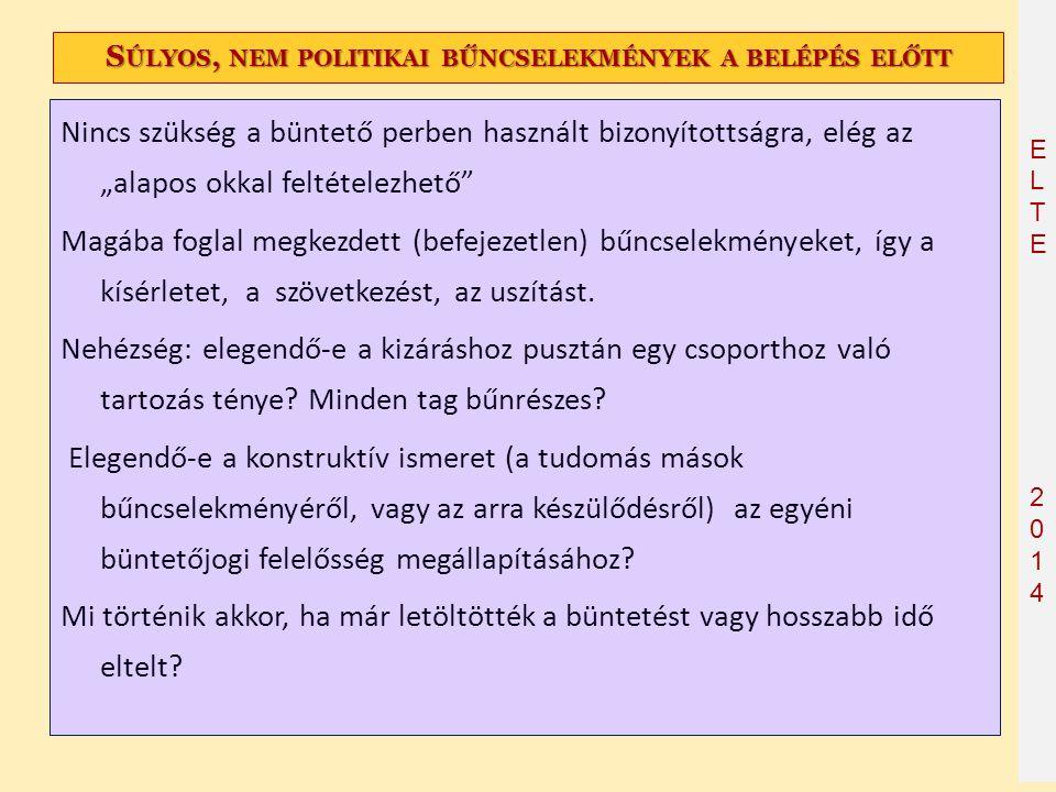 """ELTE2014 ELTE2014 S ÚLYOS, NEM POLITIKAI BŰNCSELEKMÉNYEK A BELÉPÉS ELŐTT Nincs szükség a büntető perben használt bizonyítottságra, elég az """"alapos okk"""