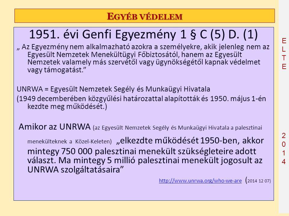 """ELTE2014 ELTE2014 E GYÉB VÉDELEM 1951. évi Genfi Egyezmény 1 § C (5) D. (1) """" Az Egyezmény nem alkalmazható azokra a személyekre, akik jelenleg nem az"""