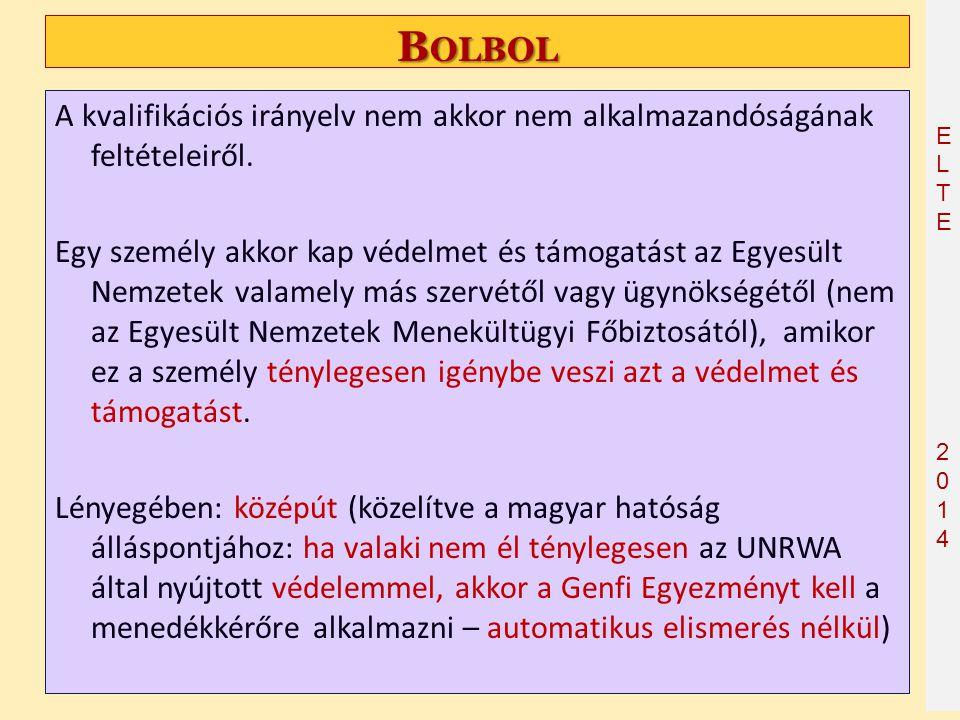 ELTE2014 ELTE2014 B OLBOL A kvalifikációs irányelv nem akkor nem alkalmazandóságának feltételeiről. Egy személy akkor kap védelmet és támogatást az Eg
