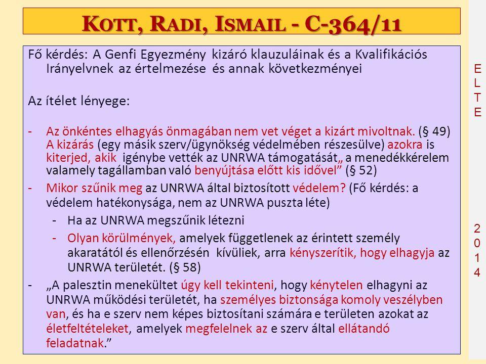 ELTE2014 ELTE2014 K OTT, R ADI, I SMAIL - C ‑ 364/11 Fő kérdés: A Genfi Egyezmény kizáró klauzuláinak és a Kvalifikációs Irányelvnek az értelmezése és