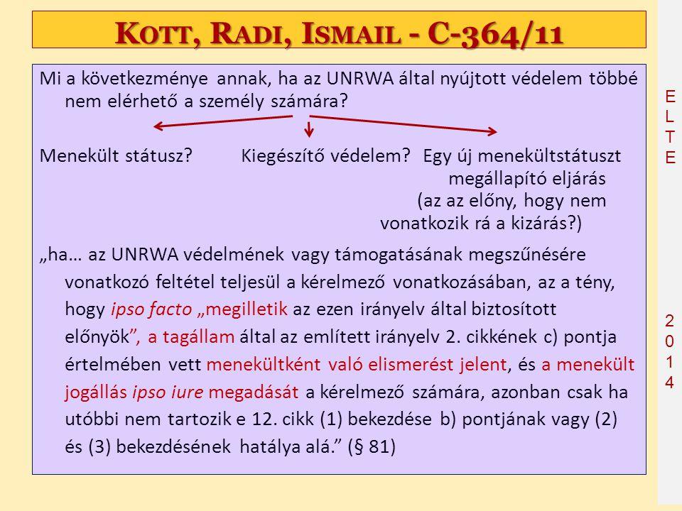 ELTE2014 ELTE2014 K OTT, R ADI, I SMAIL - C ‑ 364/11 Mi a következménye annak, ha az UNRWA által nyújtott védelem többé nem elérhető a személy számára