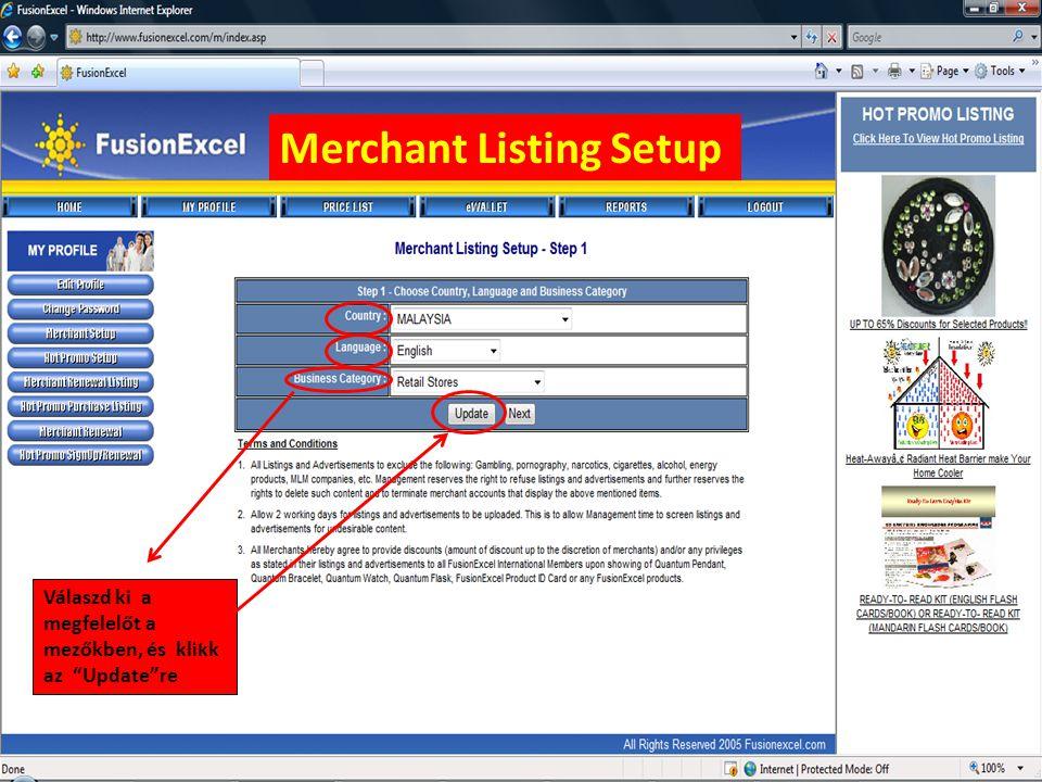 Merchant Listing Setup Válaszd ki a megfelelőt a mezőkben, és klikk az Update re