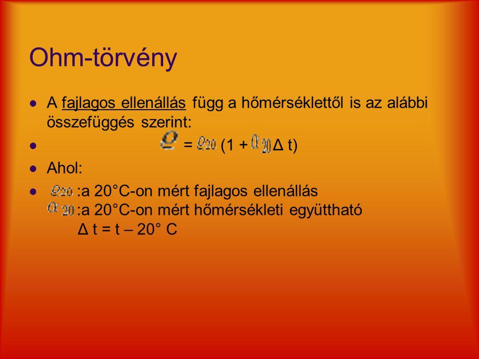 Ohm-törvény A fajlagos ellenállás függ a hőmérséklettől is az alábbi összefüggés szerint: = (1 + Δ t) Ahol: :a 20°C-on mért fajlagos ellenállás :a 20°