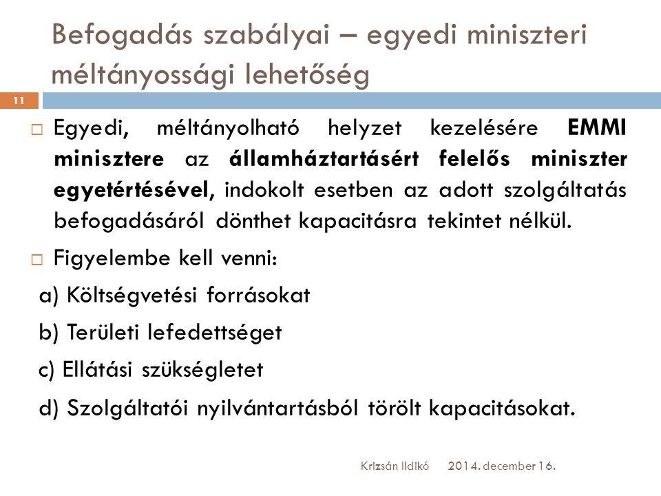 Befogadás szabályai – egyedi miniszteri méltányossági lehetőség  Egyedi, méltányolható helyzet kezelésére EMMI minisztere az államháztartásért felelő