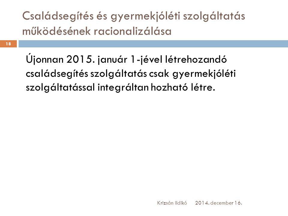 Családsegítés és gyermekjóléti szolgáltatás működésének racionalizálása Újonnan 2015. január 1-jével létrehozandó családsegítés szolgáltatás csak gyer