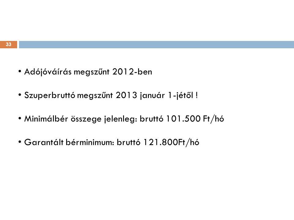 33 Adójóváírás megszűnt 2012-ben Szuperbruttó megszűnt 2013 január 1-jétől ! Minimálbér összege jelenleg: bruttó 101.500 Ft/hó Garantált bérminimum: b