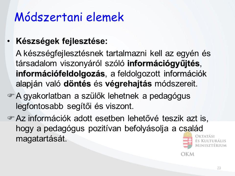 23 Módszertani elemek Készségek fejlesztése: információgyűjtés információfeldolgozásinformációk alapjándöntés A készségfejlesztésnek tartalmazni kell az egyén és társadalom viszonyáról szóló információgyűjtés, információfeldolgozás, a feldolgozott információk alapján való döntés és végrehajtás módszereit.