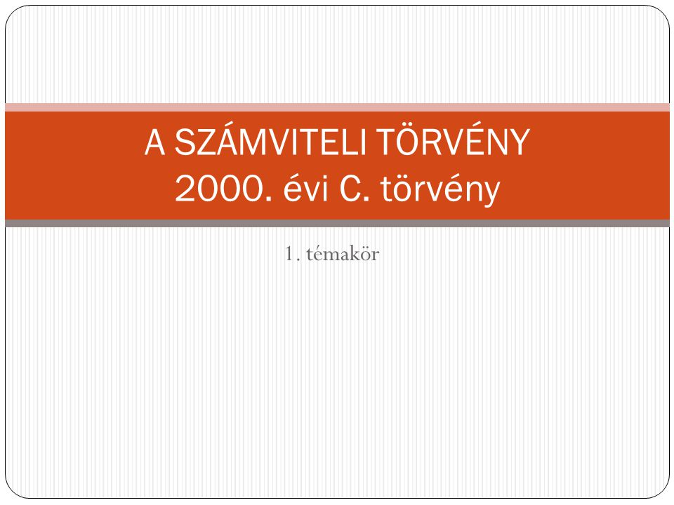 1. témakör A SZÁMVITELI TÖRVÉNY 2000. évi C. törvény