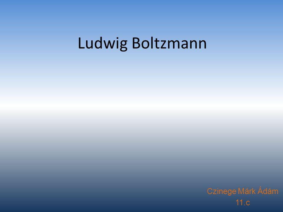 Ludwig Boltzmann Czinege Márk Ádám 11.c