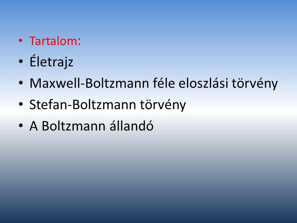 Tartalom : Életrajz Maxwell-Boltzmann féle eloszlási törvény Stefan-Boltzmann törvény A Boltzmann állandó