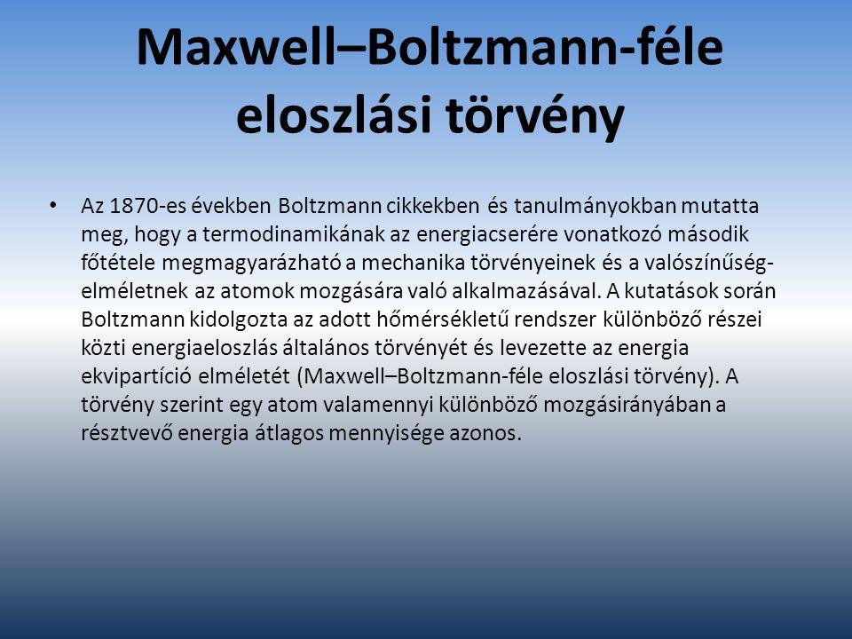 Maxwell–Boltzmann-féle eloszlási törvény Az 1870-es években Boltzmann cikkekben és tanulmányokban mutatta meg, hogy a termodinamikának az energiacseré