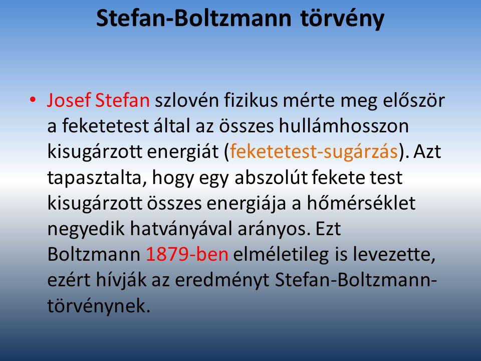 Stefan-Boltzmann törvény Josef Stefan szlovén fizikus mérte meg először a feketetest által az összes hullámhosszon kisugárzott energiát (feketetest-su