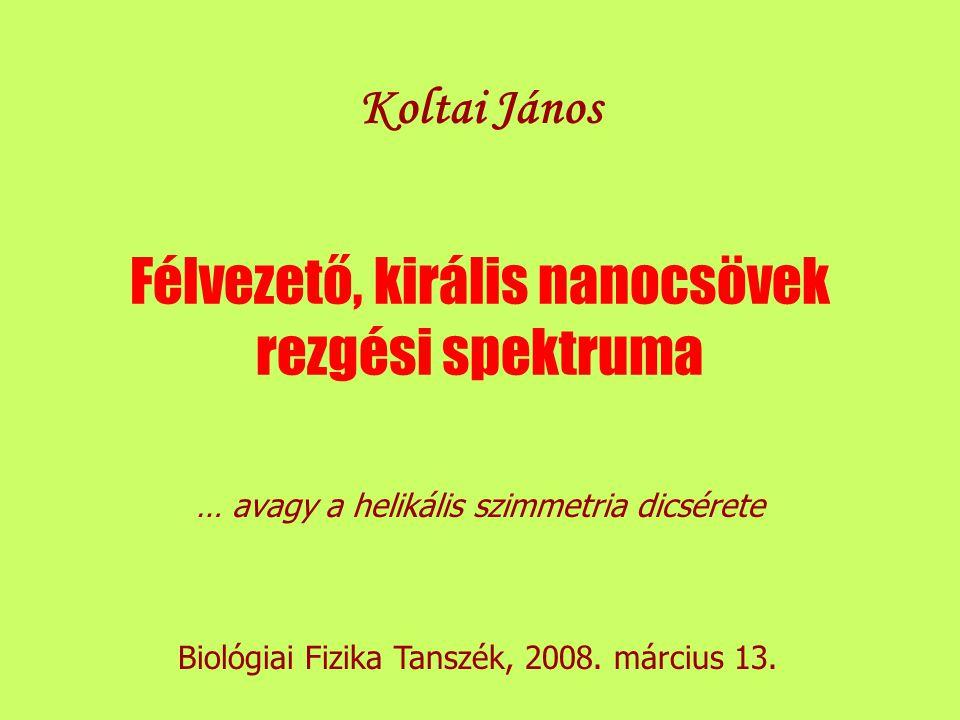 Félvezető, királis nanocsövek rezgési spektruma … avagy a helikális szimmetria dicsérete Koltai János Biológiai Fizika Tanszék, 2008.