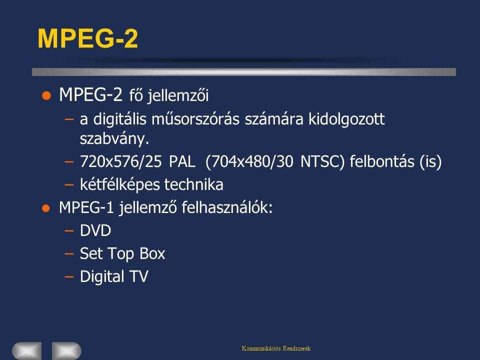 Kommunikációs Rendszerek MPEG-2 MPEG-2 fő jellemzői –a digitális műsorszórás számára kidolgozott szabvány. –720x576/25 PAL (704x480/30 NTSC) felbontás