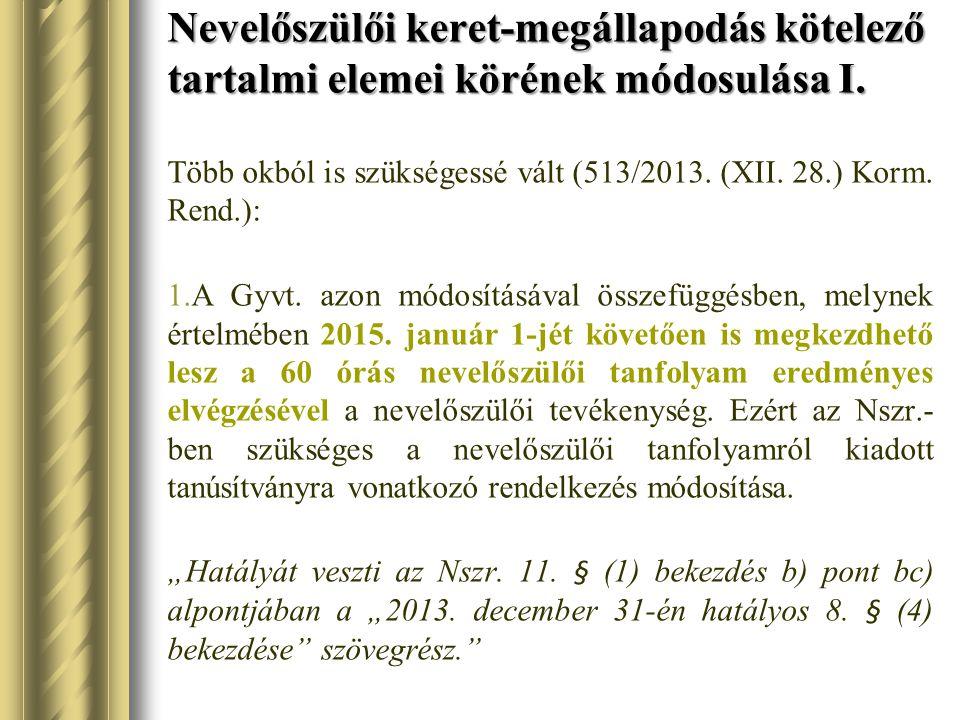 Nevelőszülői keret-megállapodás kötelező tartalmi elemei körének módosulása I. Több okból is szükségessé vált (513/2013. (XII. 28.) Korm. Rend.): 1.A