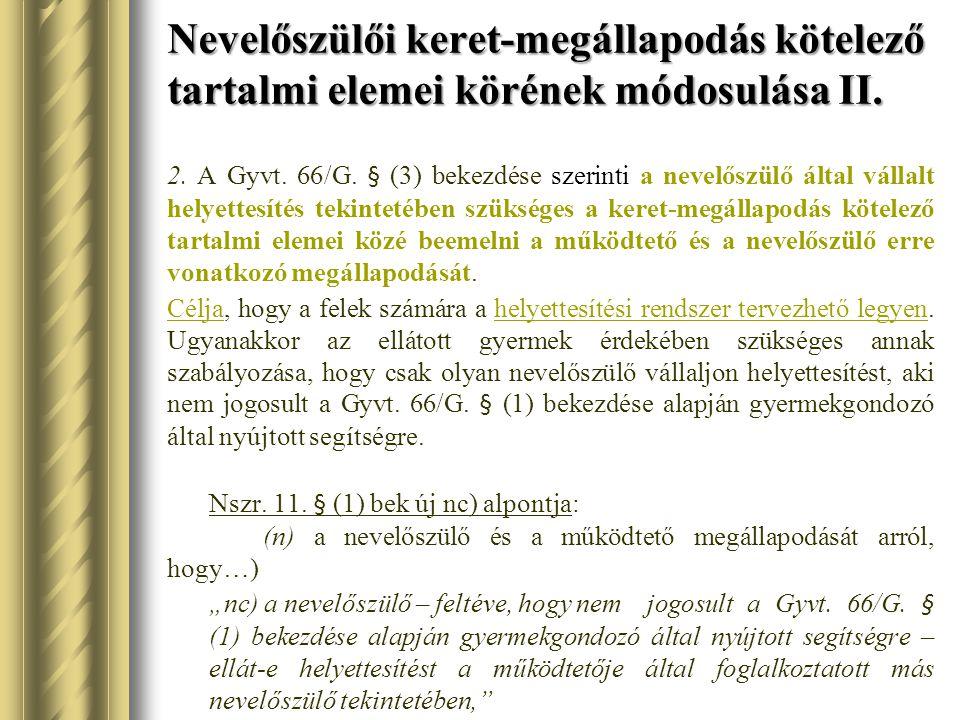 Nevelőszülői keret-megállapodás kötelező tartalmi elemei körének módosulása II. 2. A Gyvt. 66/G. § (3) bekezdése szerinti a nevelőszülő által vállalt