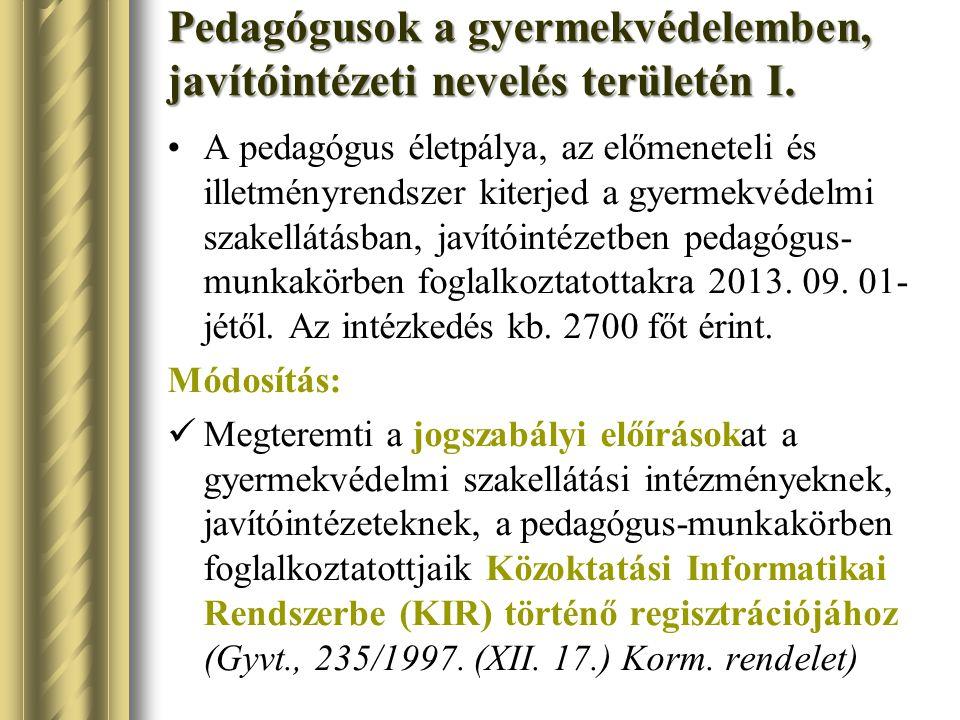 Pedagógusok a gyermekvédelemben, javítóintézeti nevelés területén I. A pedagógus életpálya, az előmeneteli és illetményrendszer kiterjed a gyermekvéde