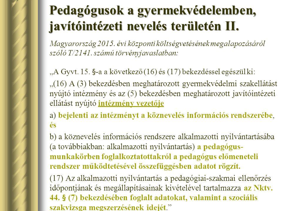 Pedagógusok a gyermekvédelemben, javítóintézeti nevelés területén II. Magyarország 2015. évi központi költségvetésének megalapozásáról szóló T/2141. s