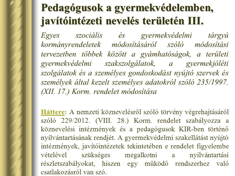 Pedagógusok a gyermekvédelemben, javítóintézeti nevelés területén III. Egyes szociális és gyermekvédelmi tárgyú kormányrendeletek módosításáról szóló