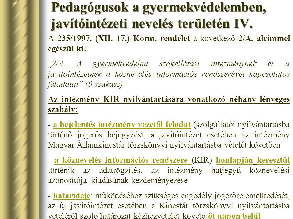 """Pedagógusok a gyermekvédelemben, javítóintézeti nevelés területén IV. A 235/1997. (XII. 17.) Korm. rendelet a következő 2/A. alcímmel egészül ki: """"2/A"""