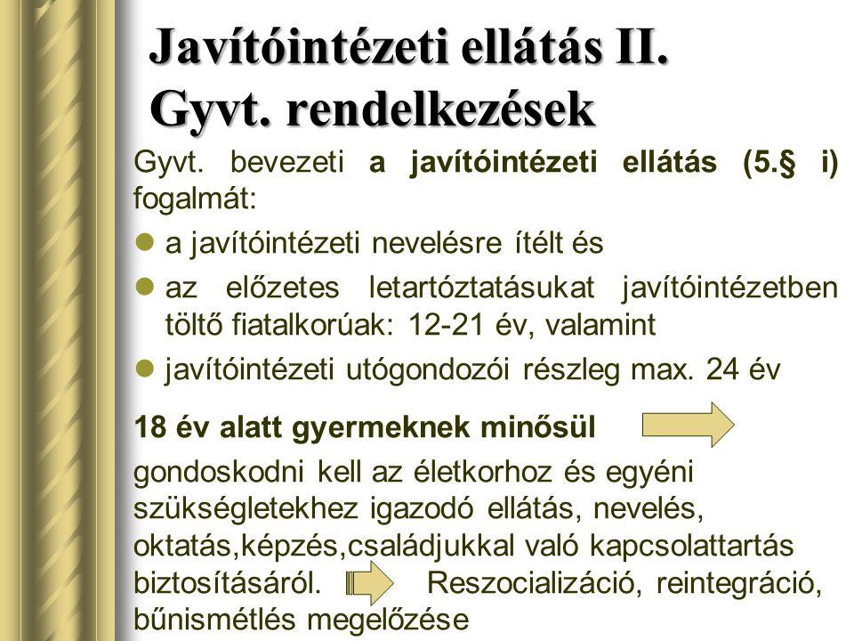 Javítóintézeti ellátás II. Gyvt. rendelkezések Gyvt. bevezeti a javítóintézeti ellátás (5.§ i) fogalmát: a javítóintézeti nevelésre ítélt és az előzet