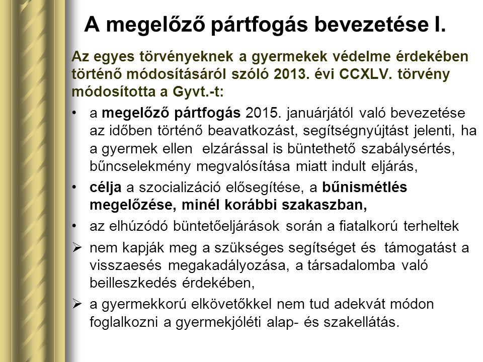 A megelőző pártfogás bevezetése I. Az egyes törvényeknek a gyermekek védelme érdekében történő módosításáról szóló 2013. évi CCXLV. törvény módosított