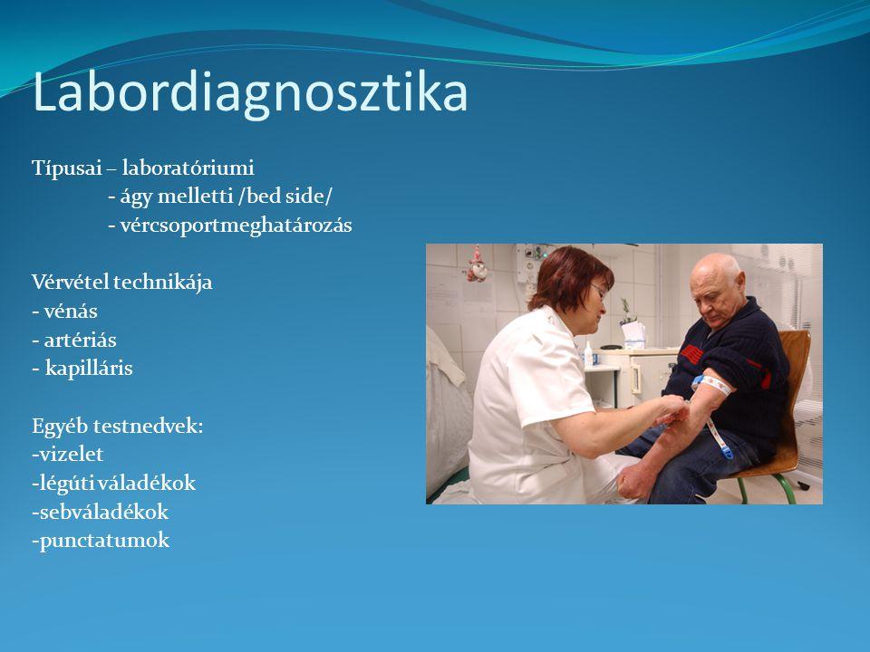 Labordiagnosztika Típusai – laboratóriumi - ágy melletti /bed side/ - vércsoportmeghatározás Vérvétel technikája - vénás - artériás - kapilláris Egyéb