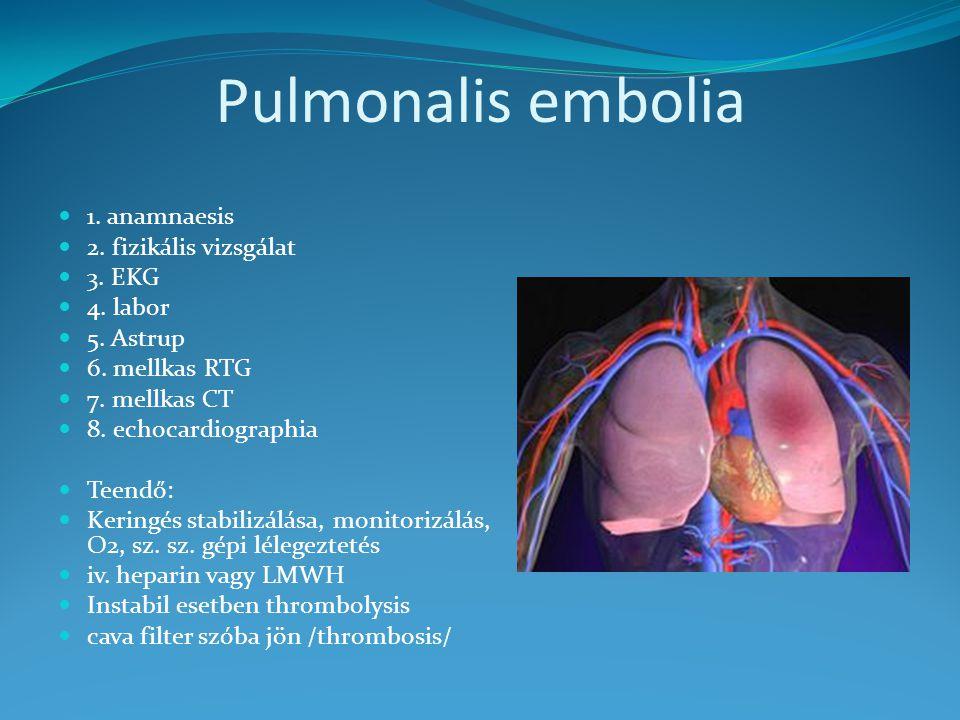Pulmonalis embolia 1. anamnaesis 2. fizikális vizsgálat 3. EKG 4. labor 5. Astrup 6. mellkas RTG 7. mellkas CT 8. echocardiographia Teendő: Keringés s