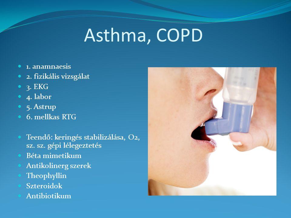 Asthma, COPD 1. anamnaesis 2. fizikális vizsgálat 3. EKG 4. labor 5. Astrup 6. mellkas RTG Teendő: keringés stabilizálása, O2, sz. sz. gépi lélegeztet