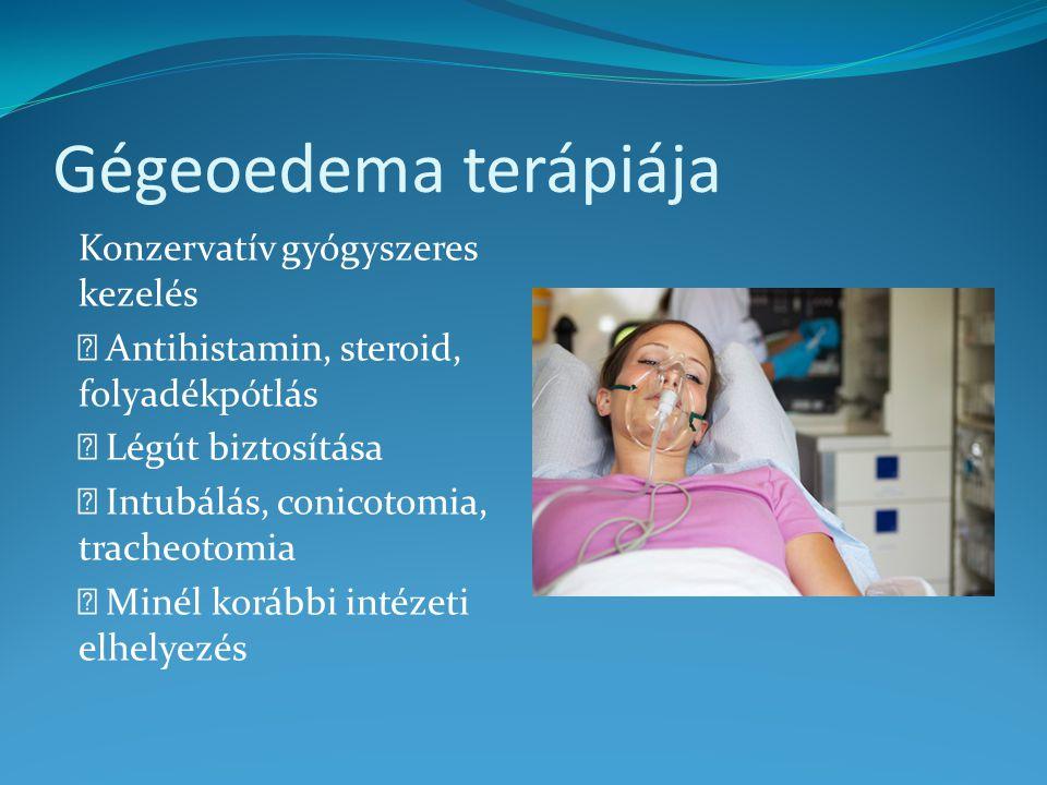 Gégeoedema terápiája Konzervatív gyógyszeres kezelés Antihistamin, steroid, folyadékpótlás Légút biztosítása Intubálás, conicotomia, tracheotomia Minél korábbi intézeti elhelyezés